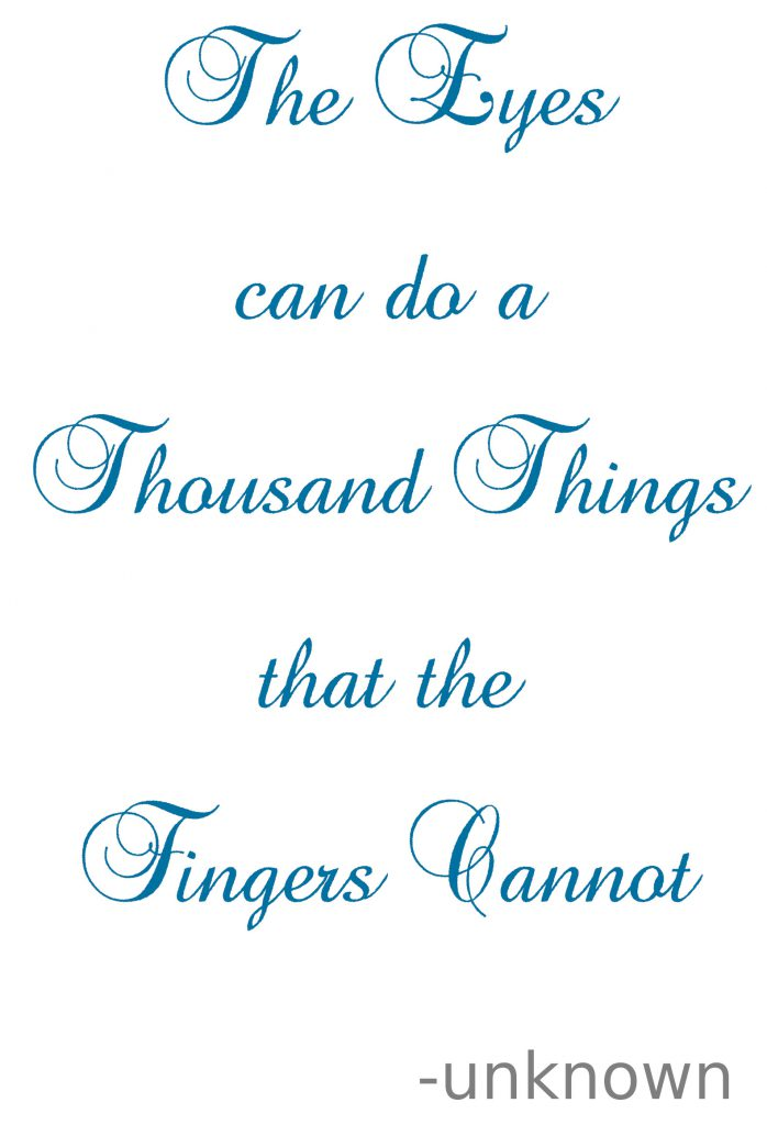 the eyes can do a thousand things that the fingers cannot